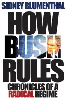 How Bush Rules av Sidney Blumenthal (Innbundet)