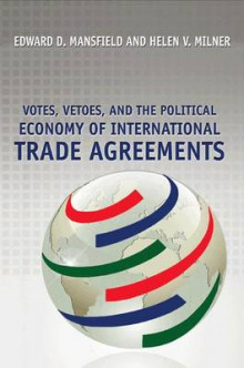 Votes, Vetoes, and the Political Economy of International Trade Agreements av Edward D. Mansfield og Helen V. Milner (Heftet)