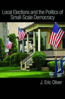 Local Elections and the Politics of Small-Scale Democracy av J. Eric Oliver, Shang E. Ha og Zachary Callen (Heftet)