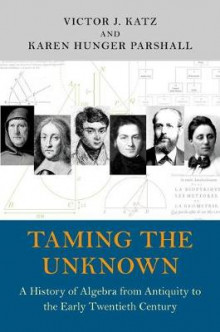 Taming the Unknown av Victor J. Katz og Karen Hunger Parshall (Innbundet)