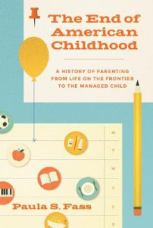 The End of American Childhood av Paula S. Fass (Innbundet)