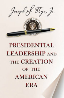 Presidential Leadership and the Creation of the American Era av Joseph S. Nye (Heftet)