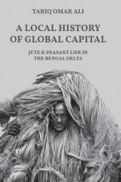 A Local History of Global Capital av Tariq Omar Ali (Innbundet)