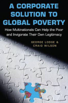 A Corporate Solution to Global Poverty av George Lodge og Craig Wilson (Heftet)