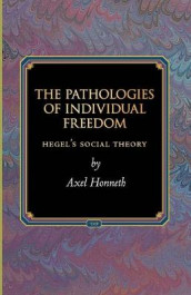 The Pathologies of Individual Freedom av Axel Honneth (Heftet)