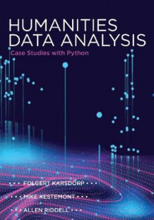 Humanities Data Analysis av Folgert Karsdorp, Mike Kestemont og Allen Riddell (Innbundet)
