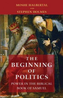 The Beginning of Politics av Moshe Halbertal og Stephen Holmes (Innbundet)