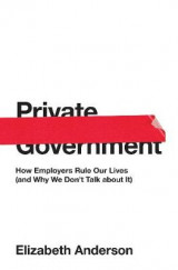 Omslag - Private Government: How Employers Rule Our Lives (and Why We Don't Talk About it)