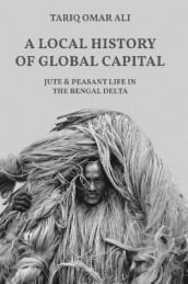 A Local History of Global Capital av Tariq Omar Ali (Heftet)