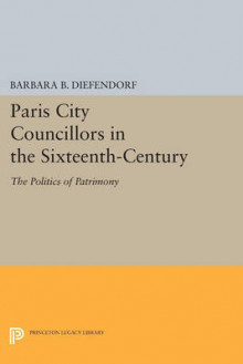 Paris City Councillors in the Sixteenth-Century av Barbara B. Diefendorf (Heftet)