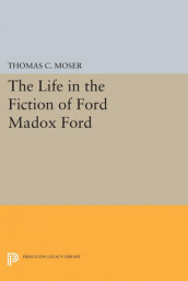 The Life in the Fiction of Ford Madox Ford av Thomas C. Moser (Heftet)