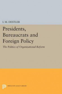Presidents, Bureaucrats and Foreign Policy av I. M. Destler (Heftet)