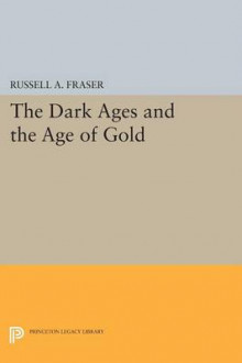 The Dark Ages and the Age of Gold av Russell A. Fraser (Heftet)