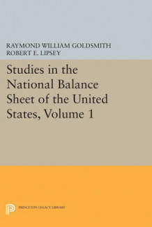 Studies in the National Balance Sheet of the United States, Volume 1 av Raymond William Goldsmith, Robert E. Lipsey og M. Mendelson (Heftet)