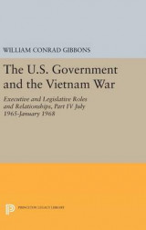 Omslag - The U.S. Government and the Vietnam War: Executive and Legislative Roles and Relationships: Part IV