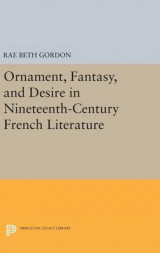 Omslag - Ornament, Fantasy, and Desire in Nineteenth-Century French Literature
