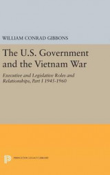 Omslag - The U.S. Government and the Vietnam War: Executive and Legislative Roles and Relationships: Part I