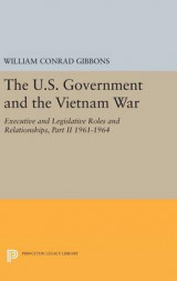 Omslag - The U.S. Government and the Vietnam War: Executive and Legislative Roles and Relationships: Part II