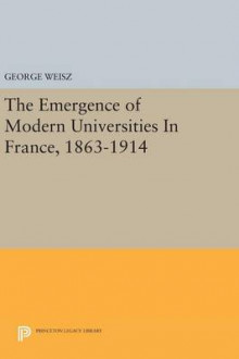 The Emergence of Modern Universities in France, 1863-1914 av George Weisz (Innbundet)