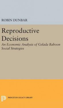 Reproductive Decisions: An Economic Analysis of Gelada Baboon Social Strategies av Robin Dunbar (Innbundet)