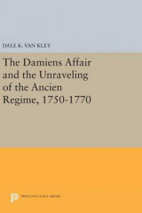 Omslag - The Damiens Affair and the Unraveling of the Ancien Regime, 1750-1770