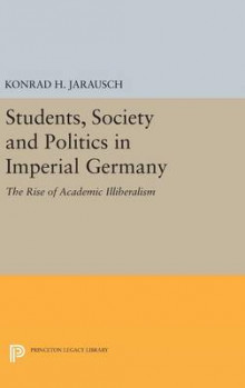 Students, Society and Politics in Imperial Germany av Konrad H. Jarausch (Innbundet)