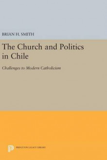 The Church and Politics in Chile av Brian H. Smith (Innbundet)