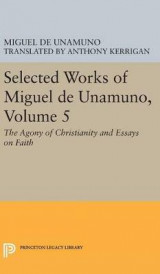 Omslag - Selected Works of Miguel de Unamuno: The Agony of Christianity and Essays on Faith Volume 5