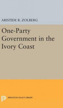One-Party Government in the Ivory Coast av Aristide R. Zolberg (Innbundet)