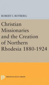 Omslag - Christian Missionaries and the Creation of Northern Rhodesia 1880-1924