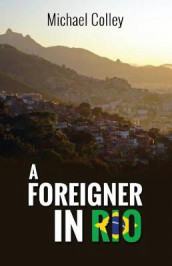 A Foreigner in Rio av Michael T Colley (Heftet)