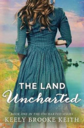 The Land Uncharted av Keely Brooke Keith (Heftet)