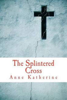 The Splintered Cross av Anne Katherine (Heftet)