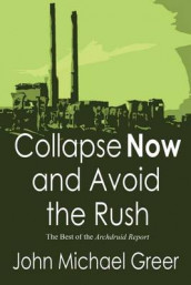 Collapse Now and Avoid the Rush av John Michael Greer (Heftet)