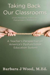 Taking Back Our Classrooms av M Ed Barbara J Wood (Heftet)