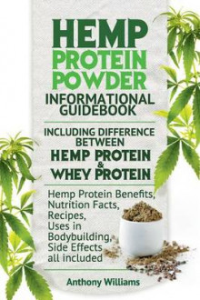 Hemp Protein Powder Informational Guidebook Including Difference Between Hemp Protein and Whey Protein Hemp Powder Benefits, Nutrition Facts, Recipes, Uses in Bodybuilding, Side Effects All Included av Anthony Williams (Heftet)