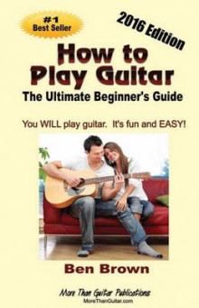 How to Play Guitar; The Ultimate Beginner's Guide, 2016 Edition av Ben Brown (Heftet)