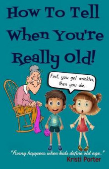 How to Tell When You're Really Old! av Kristi Porter (Heftet)