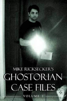 Ghostorian Case Files av Mike Ricksecker (Heftet)