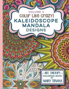 Color Like Crazy Kaleidoscope Mandala Designs Volume 3 av Mary Tanana (Heftet)