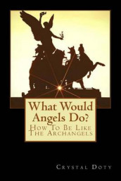 What Would Angels Do? av Crystal Dawn Doty (Heftet)