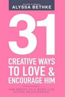 31 Creative Ways To Love & Encourage Him av Jefferson Bethke og Alyssa Bethke (Heftet)