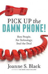 Omslag - Pick Up the Damn Phone! How People, Not Technology, Seal the Deal