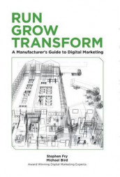 Run Grow Transform A Manufacturer's Guide to Digital Marketing av Michael R Bird og Stephen G Fry (Innbundet)