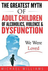 Omslag - The Greatest Myth of Adult Children of Alcoholics, Violence, & Dysfunction