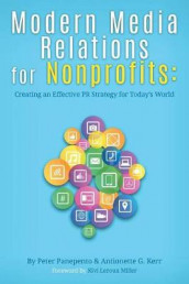 Modern Media Relations for Nonprofits av Antionette Kerr og Peter Panepento (Heftet)