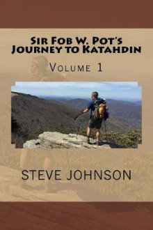 Sir Fob W. Pot's Journey to Katahdin, Volume 1 av Steve Johnson (Heftet)