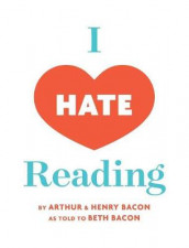 I Hate Reading av Arthur Bacon, Beth Bacon og Henry Bacon (Innbundet)