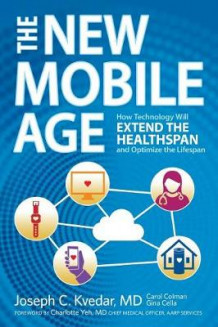 The New Mobile Age av Carol Colman, Gina Cella og Joseph C Kvedar MD (Heftet)