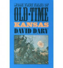 More True Tales of Old-time Kansas av David Dary (Heftet)